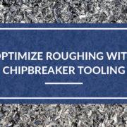 chipbreaker roughers