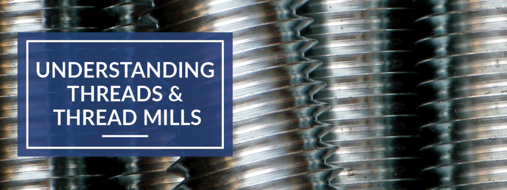 Understanding Threads & Thread Mills - In The Loupe
